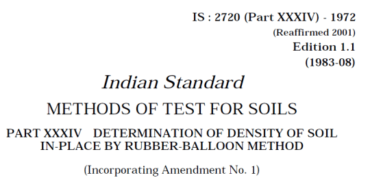 IS-2720-(PART 34)-1972- INDIAN STANDARD METHODS OF TEST FOR SOILS DETERMINATION OF DENSITY OF SOIL IN-PLACE BY RUBBER-BALLOON METHOD