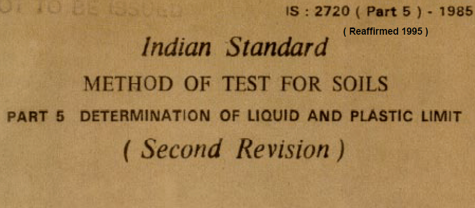 IS : 2720 (PART 5)-1985 INDIAN STANDARD METHOD OF TEST FOR SOILS DETERMINATION OF LIQUID AND PLASTIC LIMIT (SECOND REVISION).