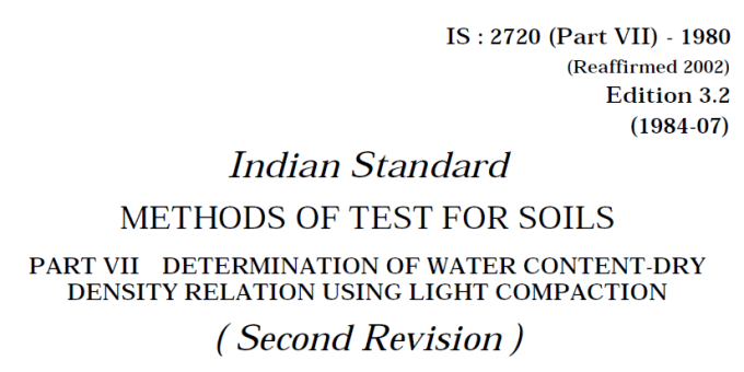 IS-2720 (PART 7)-1980 INDIAN STANDARD METHODS OF TEST FOR SOILS DETERMINATION OF WATER CONTENT-DRY DENSITY RELATION USING LIGHT COMPACTION (SECOND EDITION).