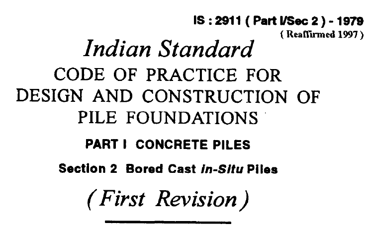 IS 2911 (PART 1 SEC 2)-1979 INDIAN STANDARD CODE OF PRACTICE FOR DESIGN AND CONSTRUCTION OF PILE FOUNDATIONS PART 1 CONCRETE PILES SECTION 2 BORED CAST IN-SITU PILES