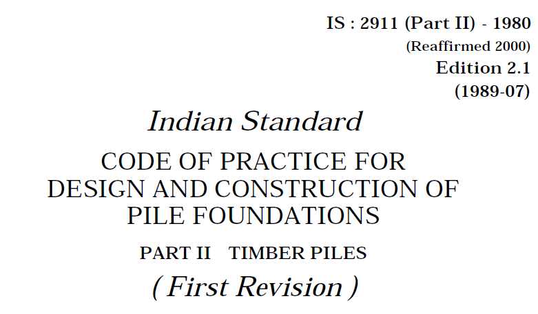 IS 2911 (PART 2)-1980 INDIAN STANDARD CODE OF PRACTICE FOR DESIGN AND CONSTRUCTION OF PILE FOUNDATION PART 2-TIMBER PILES