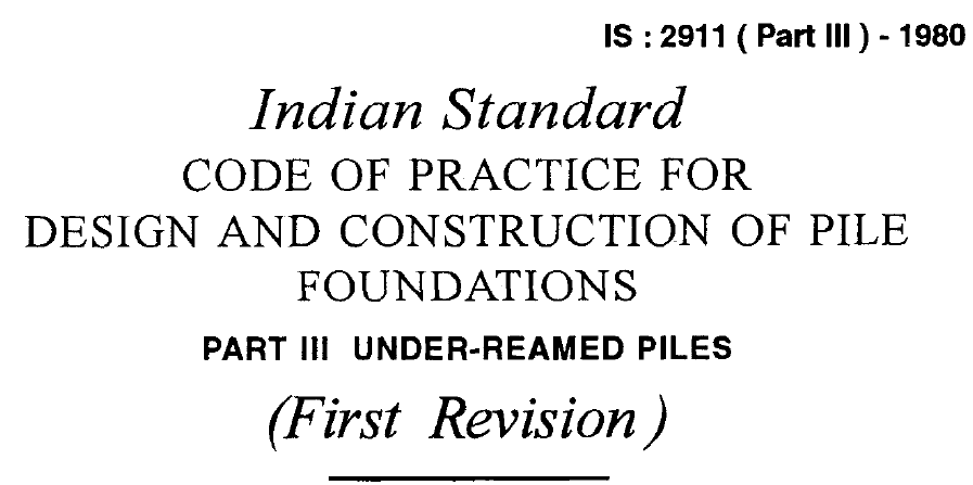 IS 2911 (PART 3)-1980 INDIAN STANDARD CODE OF PRACTICE FOR DESIGN AND CONSTRUCTION OF PILE FOUNDATIONS.PART 3 UNDER REAMED PILES