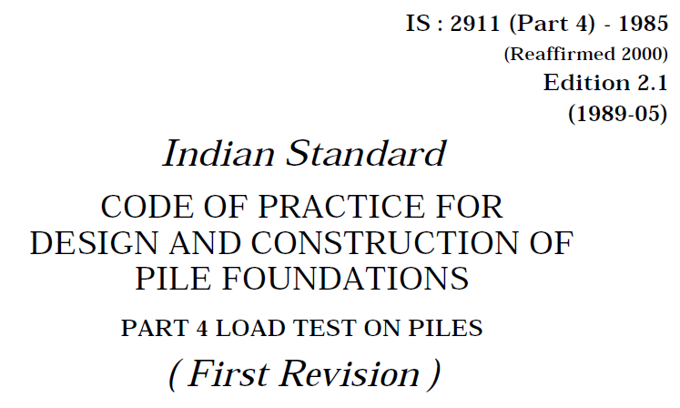 IS 2911 (PART 4)-1985 INDIAN STANDARD CODE OF PRACTICE FOR DESIGN AND CONSTRUCTION OF PILE FOUNDATIONS -PART 4- LOAD TEST ON PILES