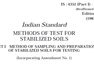 IS 4332(PART 1)-1967 INDIAN STANDARD METHODS OF TEST FOR STABILIZED SOILS METHODS OF SAMPLING AND PREPARATION OF STABILIZED SOILS FOR TESTING.