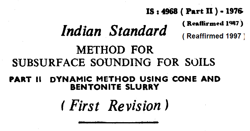 IS-4968 (PART 2)-1976 INDIAN STANDARD METHOD FOR SUBSURFACE SOUNDING FOR SOILS DYNAMIC METHOD USING CONE AND BENTONITE SLURRY.