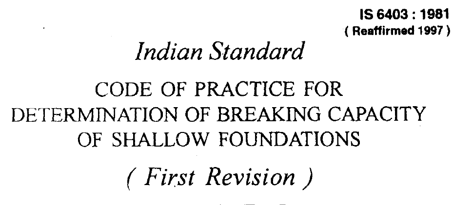 IS-6403 -1981 INDIAN STANDARD CODE OF PRACTICE FOR DETERMINATION OF BREAKING CAPACITY OF SHALLOW FOUNDATIONS