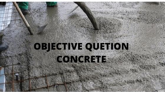 OBJECTIVE QUESTION OF CONCRETE