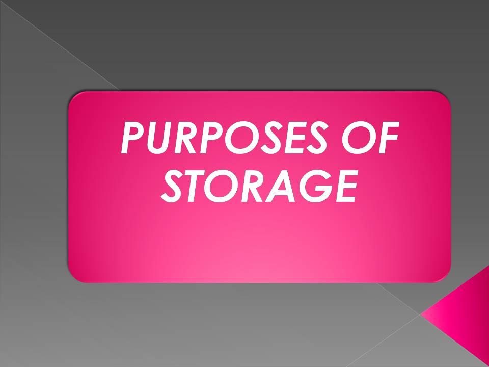 Purposes of storage