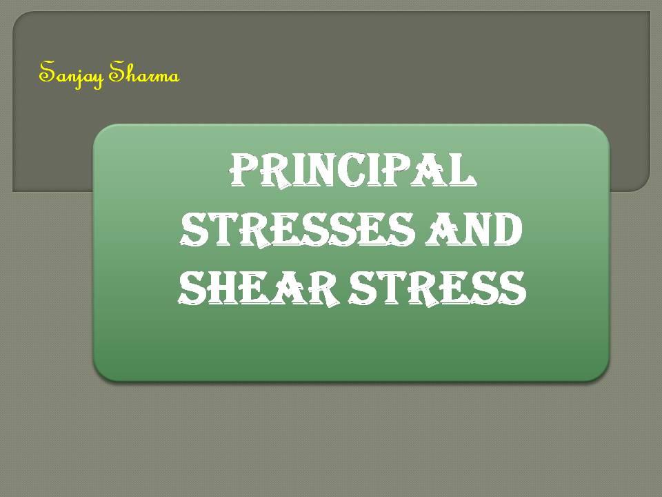 PRINCIPAL STRESSES AND SHEAR STRESS