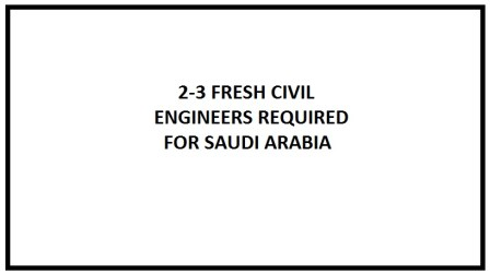 2-3 Fresh Civil Engineers Required