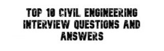 Most important Civil Engineering Interview questions