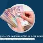 Liquidación laboral: Cómo se debe realizar