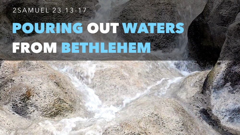 Pouring Out the Waters from Bethlehem