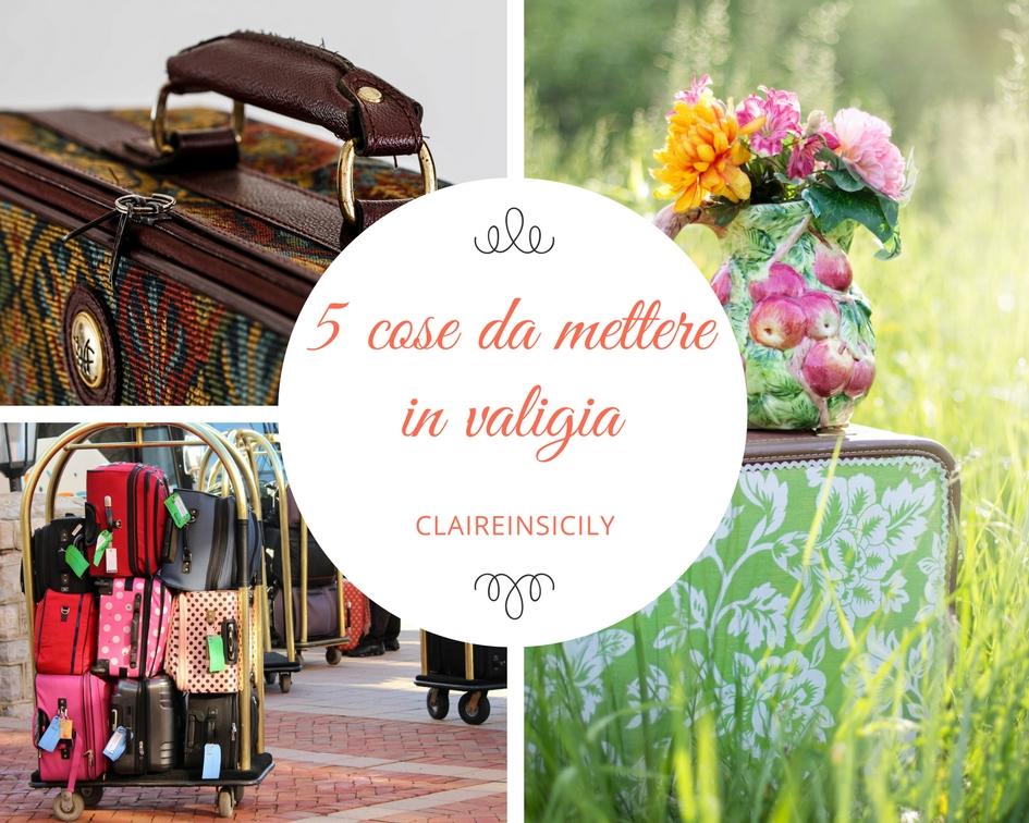 La mia top 5 delle cose da mettere in valigia- ClaireinSicily 460b0a17cfb