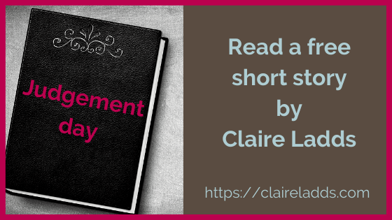 Read a short story by Claire Ladds: Judgement day