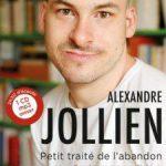 « Petit Traité de l'Abandon », d'Alexandre Jollien