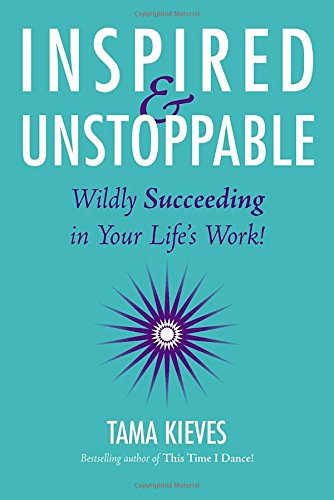 """Inspired & Unstoppable"" by Tama Kieves"