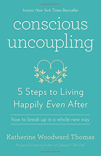 Conscious Uncoupling: 5 Steps to Living Happily Even After Claire Samuel