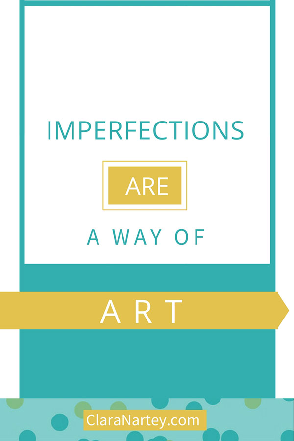 Art is Life | Imperfections a Way of Art