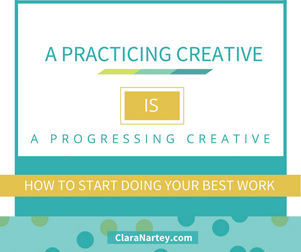 A Practicing Creative is A Progressing Creative