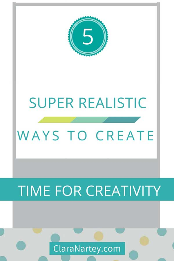 5 super important ways to create time for creativity