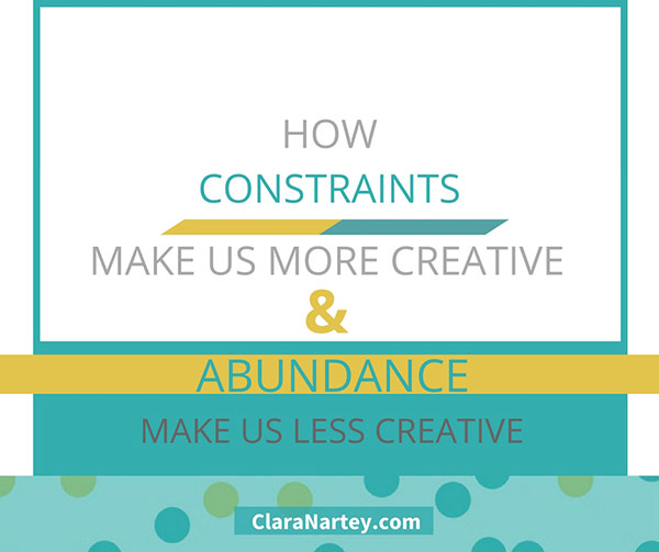 How Constraints & Abundance Influence Your Creativity