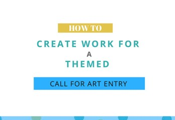 How to Create Work for Themed Art Call