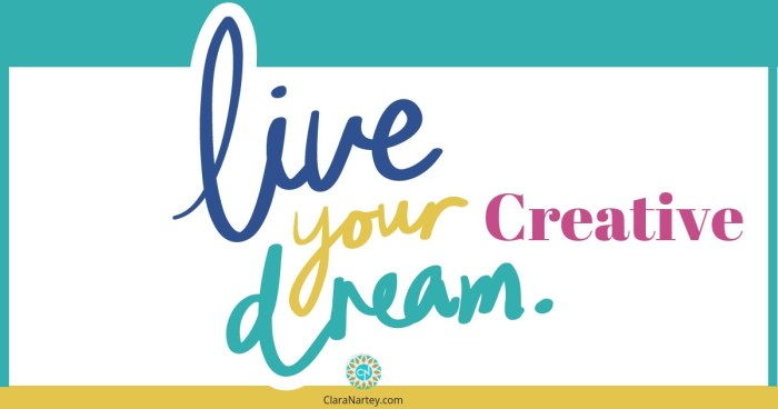 Why You Can Live Your Creative Dreams Whatever They Are