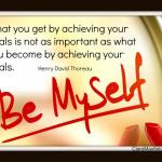 What you get by achieving your goals is not as important as what you become by achieving your goals