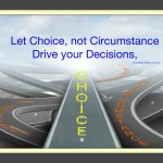 Be Driven by Choice not circumstance