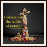 Colours are the smiles of Nature