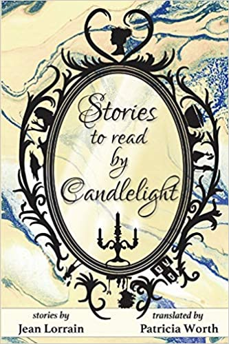 Stories to Read by Candlelight, by Jean Lorrain, translated by Patricia Worth