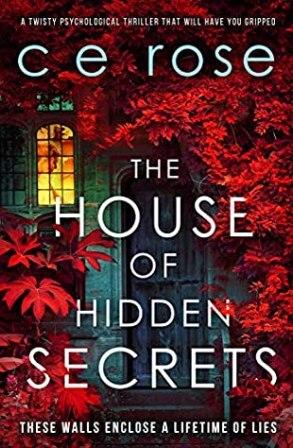 The House of Hidden Secrets by C E Rose