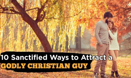 10 Ways To Attract A Godly Christian Man (For The Ladies Only, Guys Please Do Not Click)