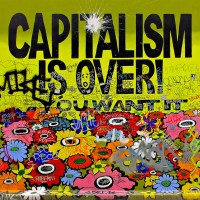 CAPITALISM IS OVER! If You Want It (2011)