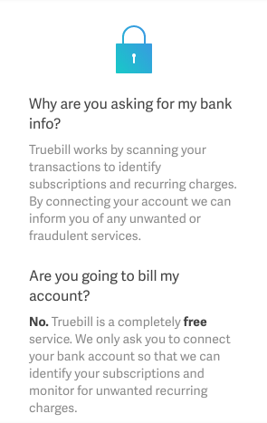 Truebill is a free service, but it still needs access to your bank acount to monitor for reoccuring subscriptions.