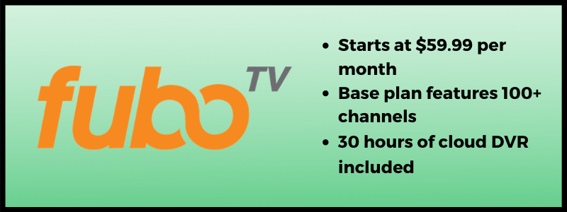 fuboTV starts at $59.99 per month for 100+ channels