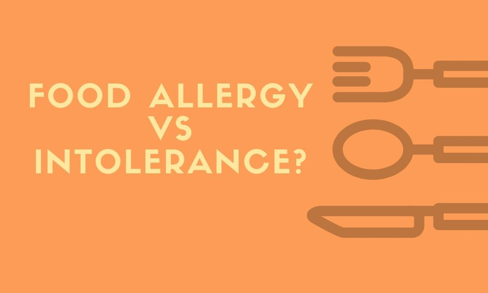Food Allergy vs Intolerance? Definition, Symptoms, & Treatment