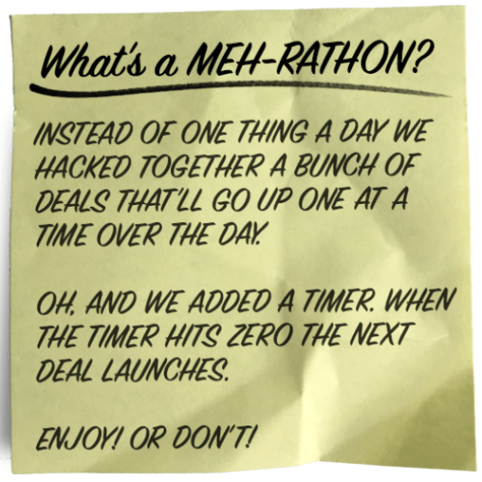 "Meh is having a ""Meh-rathon"" with new deals all day!"