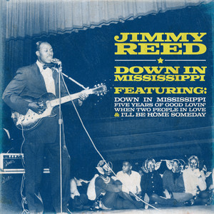 Jimmy Reed, Down in Mississippi.
