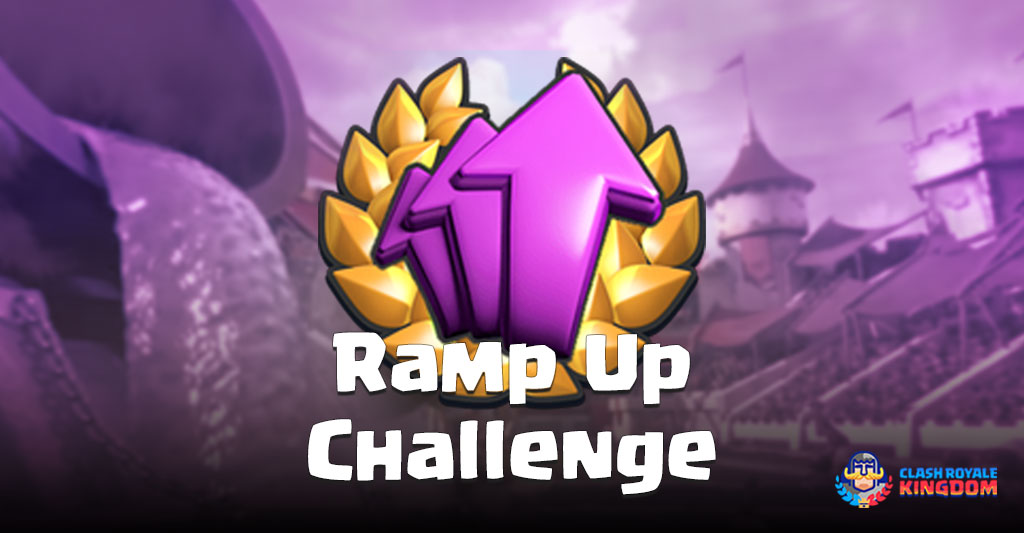 Ramp Up Challenge Clash Royale