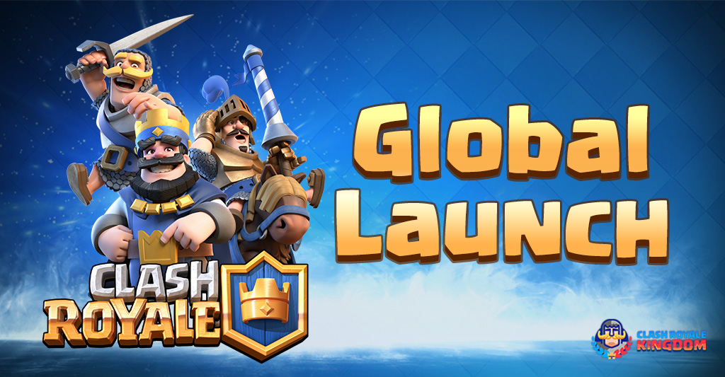 Clash Royale: Global Launch