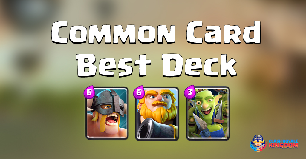 The-Best-Deck-with-Only Common Card Deck Clash-Royale-Kingdom