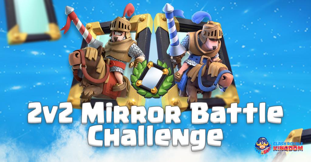 2 v 2 Mirror Battle Challenge-Clash-Royale-Kingdom