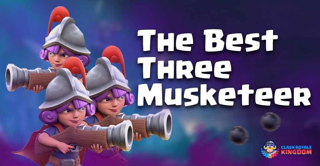 The-Best use Three Musketeers-Clash-Royale-Kingdom