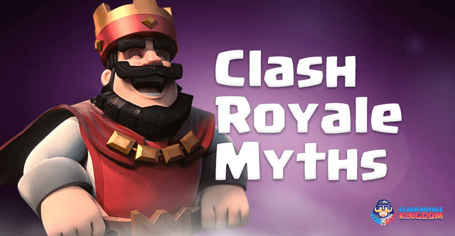 15 Myths in Clash Royale you didn't know