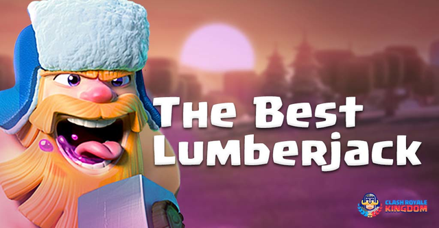 The Best Lumberjack Deck Clash Royale