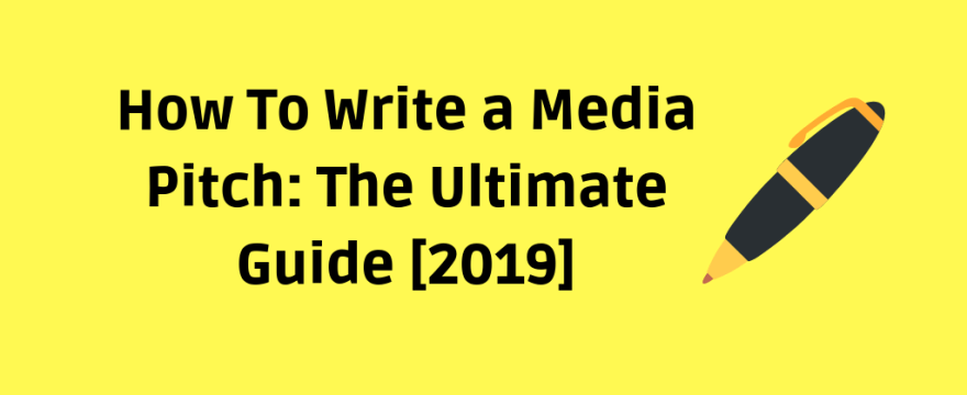 How To Write a Media Pitch: The Ultimate Guide [2019]