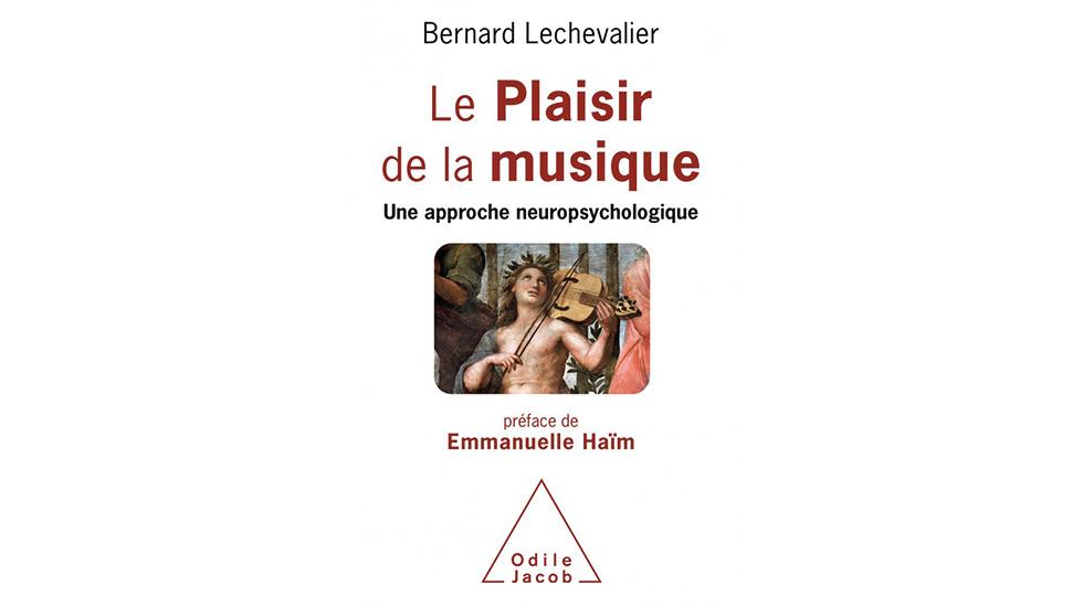 Le plaisir de la musique, par Bernard Lechevalier, paru aux éditions Odile Jacob