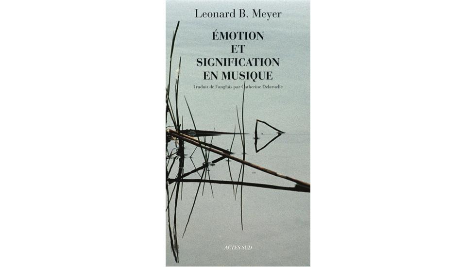 Emotion et signification en musique de Leonard B. Meyer chez Actes Sud